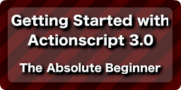 An absolute beginner's guide to programming in flash actionscript 3.0